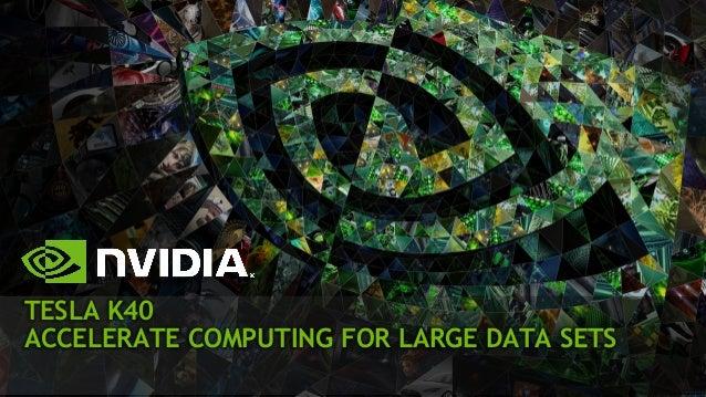 TESLA K40 ACCELERATE COMPUTING FOR LARGE DATA SETS
