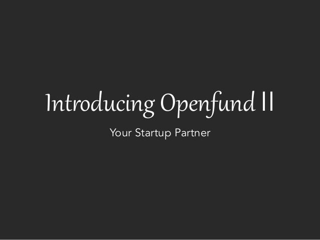 Int$oducing Openf0nd II       Your Startup Partner