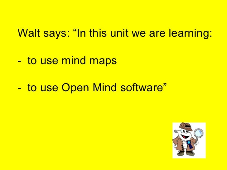 """Walt says: """"In this unit we are learning: -  to use mind maps -  to use Open Mind software"""""""
