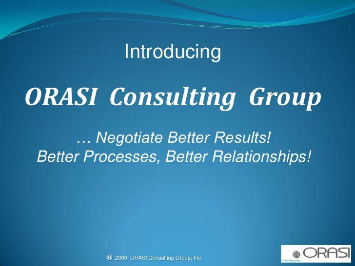 Introducing…<br />ORASI  Consulting  Group, Inc.<br />®  2009  ORASI Consulting Group, Inc.                               ...
