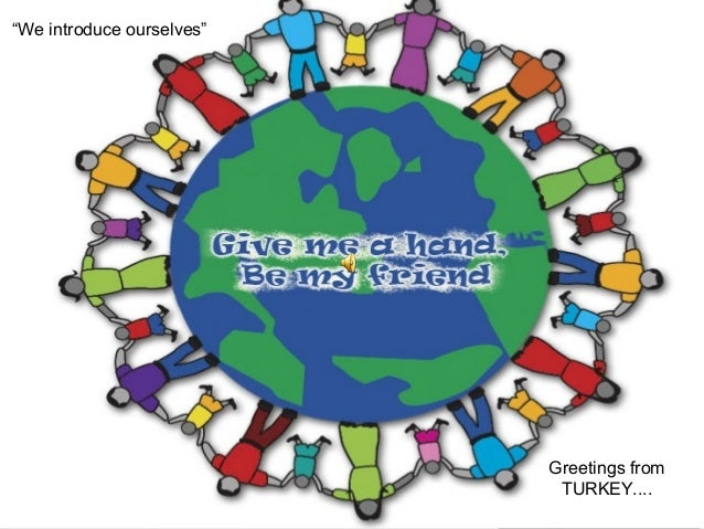 """We introduce ourselves"" Greetings from TURKEY...."
