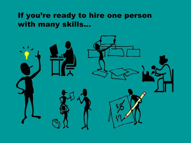 If you're ready to hire one person  with many skills…