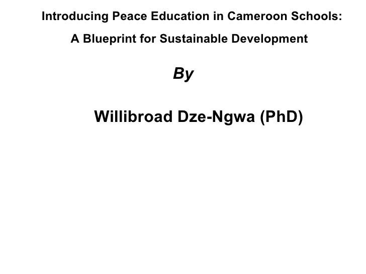Introducing Peace Education in Cameroon Schools: A Blueprint for Sustainable Development   By Willibroad Dze-Ngwa (PhD)