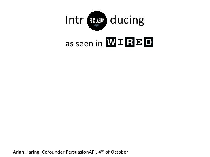 Intrducing<br />                         as seen in <br />Arjan Haring, Cofounder PersuasionAPI, 4th of October<br />