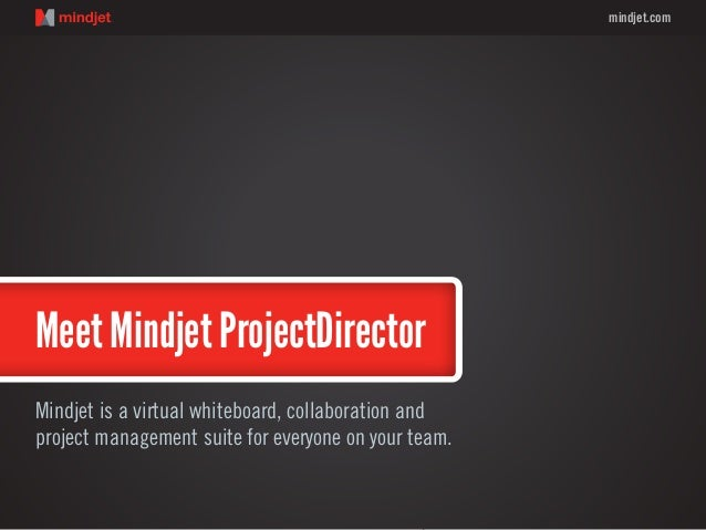mindjet.comMeet Mindjet ProjectDirectorMindjet is a virtual whiteboard, collaboration andproject management suite for ever...