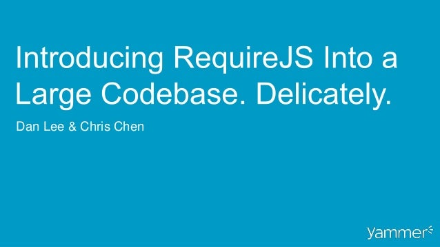 Introducing RequireJS into Large Codebases. Delicately.
