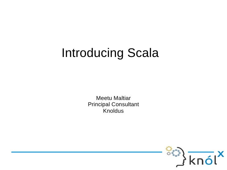 Introducing Scala       Meetu Maltiar    Principal Consultant          Knoldus