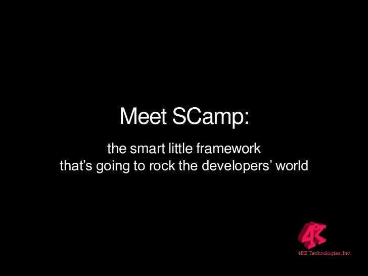 Meet SCamp:<br />the smart little frameworkthat's going to rock the developers' world<br />
