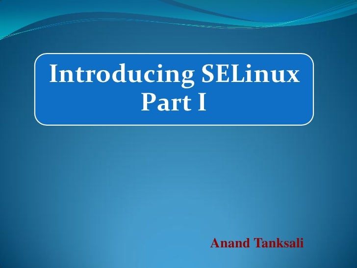 Introducing SELinux       Part I            Anand Tanksali