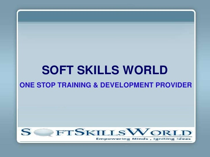 SOFT SKILLS WORLDONE STOP TRAINING & DEVELOPMENT PROVIDER