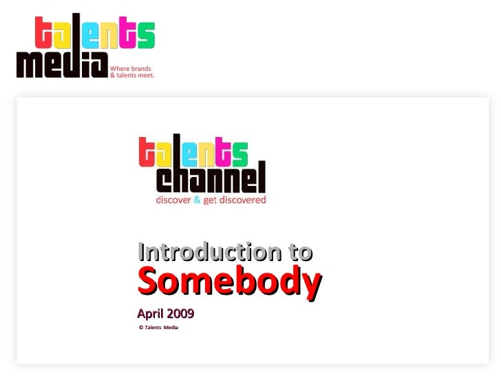 Somebody   April 2009   © Talents  Media Introduction to