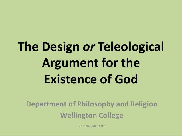 the teleological argument as put forward Paley's teleological argument for the existence of god  most people who  bring this one up have in mind some variation of a creationist argument in.