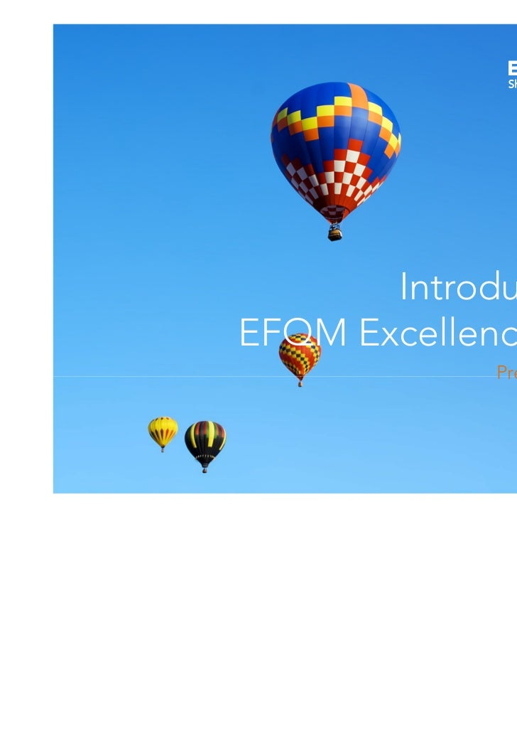 Introducing theEFQM Excellence Model             Prepared by EFQM                 February 2011