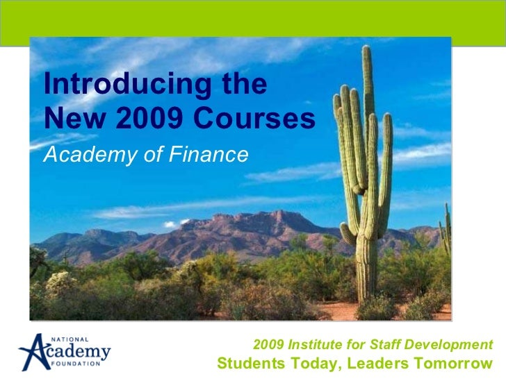 Introducing the New 2009 Courses Academy of Finance