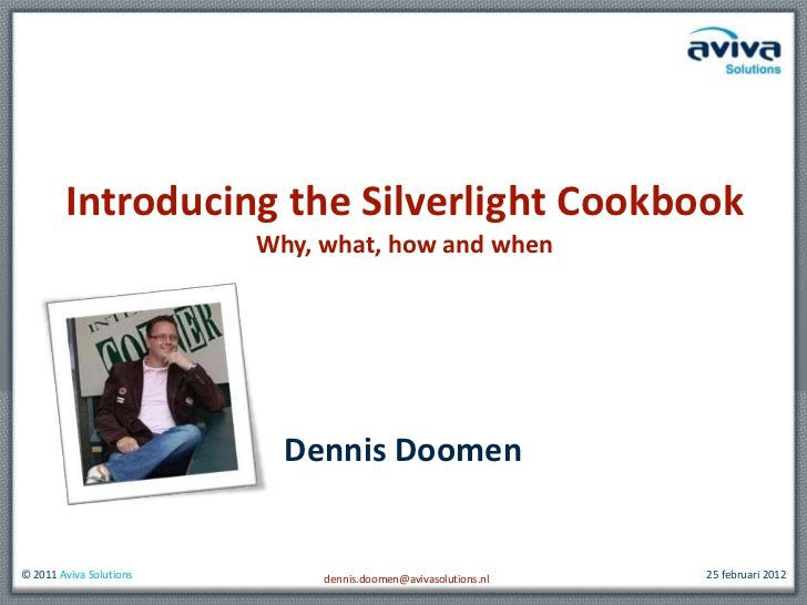 Introducing the Silverlight Cookbook                         Why, what, how and when                           Dennis Doom...