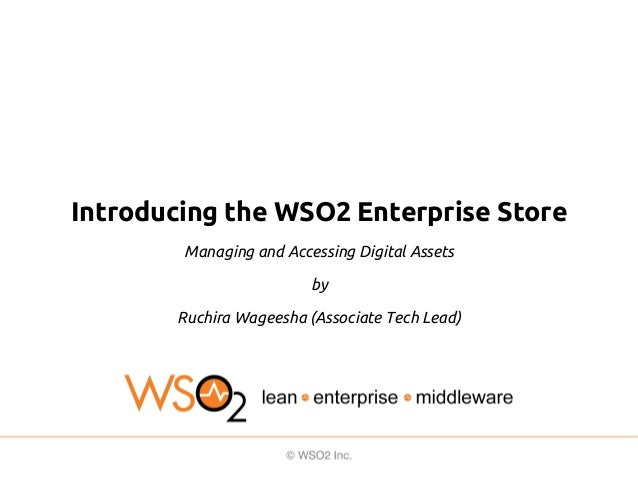 Introducing the WSO2 Enterprise Store Managing and Accessing Digital Assets by Ruchira Wageesha (Associate Tech Lead)