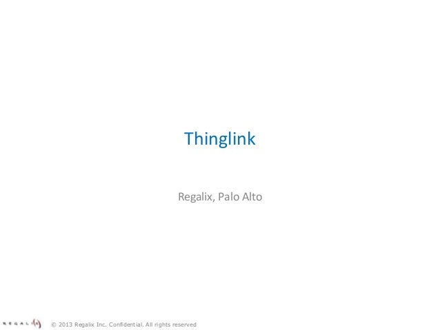 Thinglink Regalix, Palo Alto © 2013 Regalix Inc. Confidential. All rights reserved