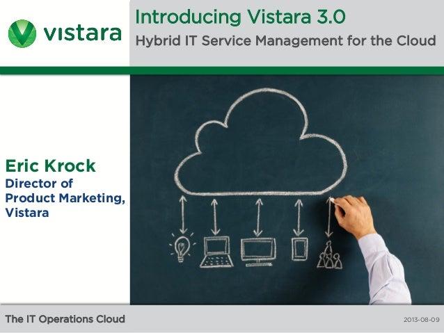 Copyright © 2013 VistaraIT LLC. All Rights Reserved. Vistara Confidential The IT Operations Cloud Introducing Vistara 3.0 ...