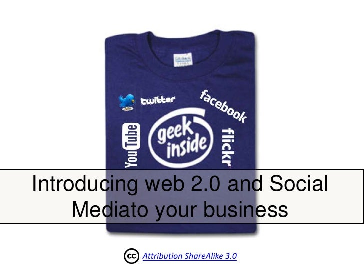 Introducing web 2.0 and Social Mediato your business<br />Attribution ShareAlike 3.0<br />