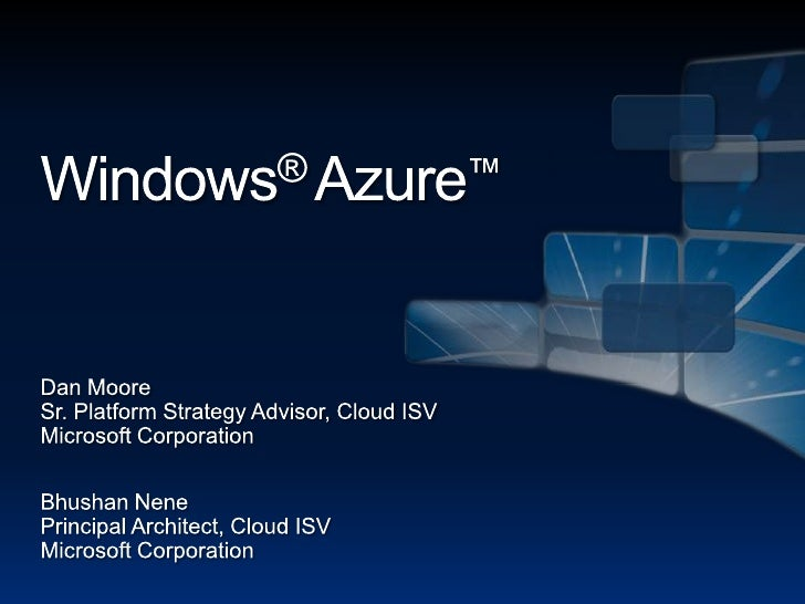 Windows®Azure™<br />Dan Moore<br />Sr. Platform Strategy Advisor, Cloud ISV<br />Microsoft Corporation<br />Bhushan Nene<b...