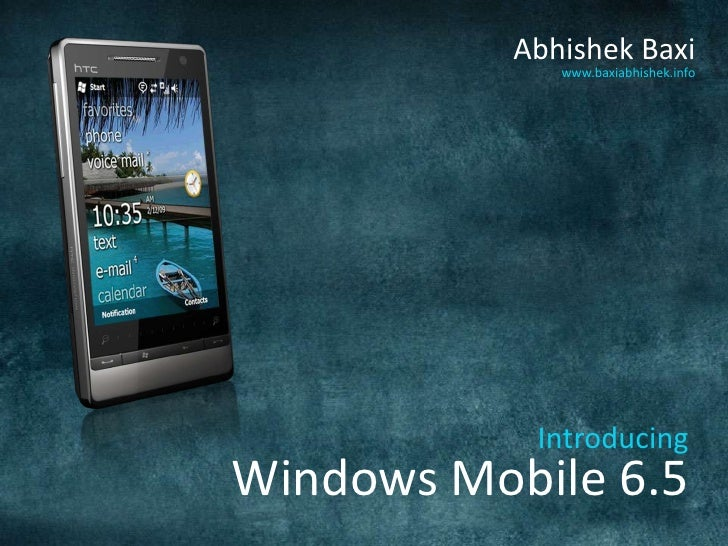 Abhishek Baxi<br />www.baxiabhishek.info<br />IntroducingWindows Mobile 6.5<br />