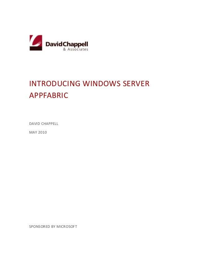 INTRODUCING WINDOWS SERVERAPPFABRICDAVID CHAPPELLMAY 2010SPONSORED BY MICROSOFT