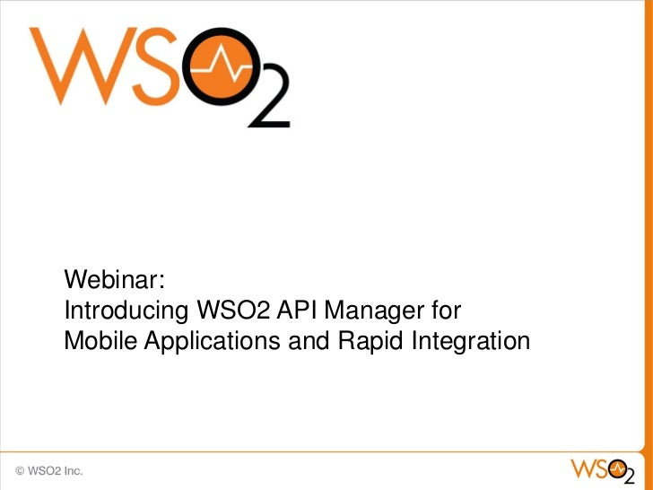 Webinar:Introducing WSO2 API Manager forMobile Applications and Rapid Integration