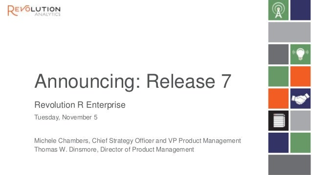 Announcing: Release 7 Revolution R Enterprise Tuesday, November 5  Michele Chambers, Chief Strategy Officer and VP Product...