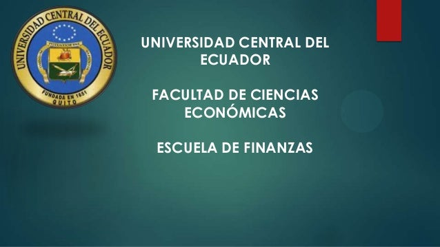 UNIVERSIDAD CENTRAL DEL ECUADOR FACULTAD DE CIENCIAS ECONÓMICAS ESCUELA DE FINANZAS