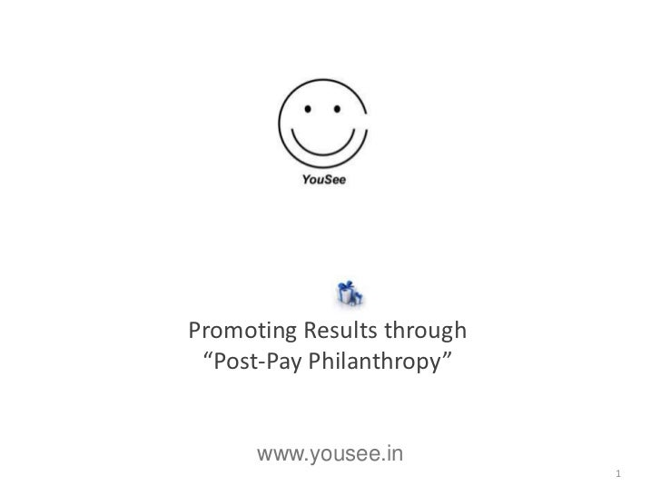 "Promoting Results through ""Post-Pay Philanthropy""      www.yousee.in                            1"