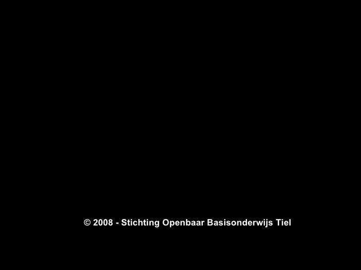 <ul><li>tip: gebruik uw muis om door deze presentatie te bladeren </li></ul>© 2008 - Stichting Openbaar Basisonderwijs Tiel