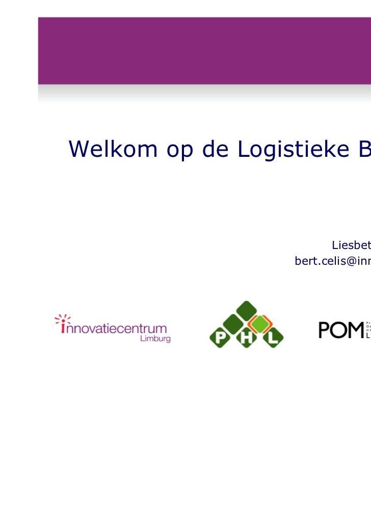 Welkom op de Logistieke Barcamp !                                    12/05/2011                         Liesbet.DeMunck@ph...