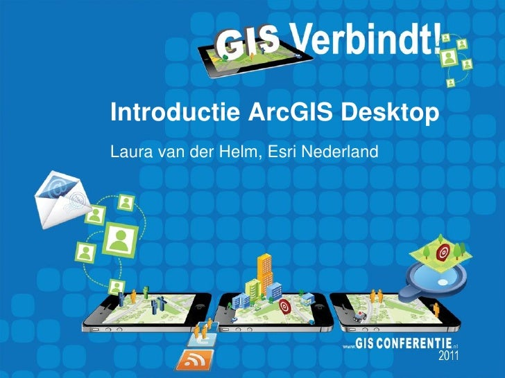 Introductie ArcGIS DesktopLaura van der Helm, Esri Nederland