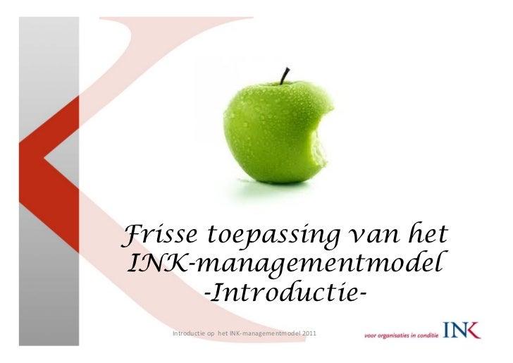 Frisse toepassing van hetINK-managementmodel       -Introductie-   IntroductieophetINK‐managementmodel2011
