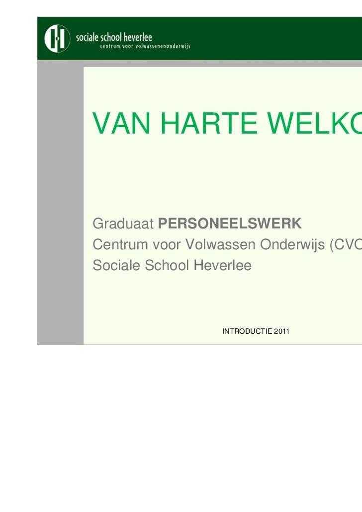 VAN HARTE WELKOMGraduaat PERSONEELSWERKCentrum voor Volwassen Onderwijs (CVO - SSH)Sociale School Heverlee                ...
