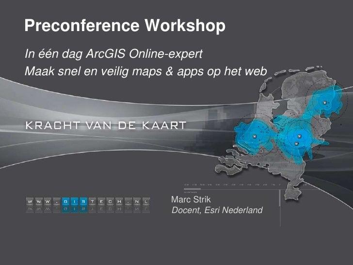 Preconference WorkshopIn één dag ArcGIS Online-expertMaak snel en veilig maps & apps op het web                         Ma...