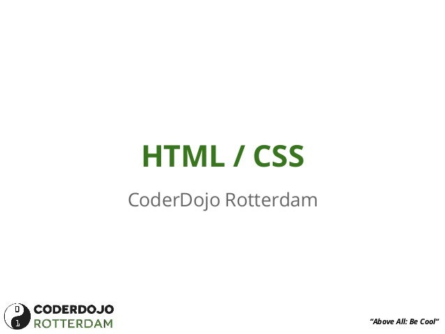 """HTML / CSS CoderDojo Rotterdam  """"Above All: Be Cool"""""""