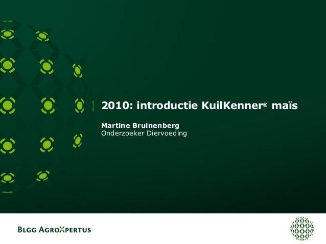 2010: introductie KuilKenner® maïs Martine Bruinenberg Onderzoeker Diervoeding