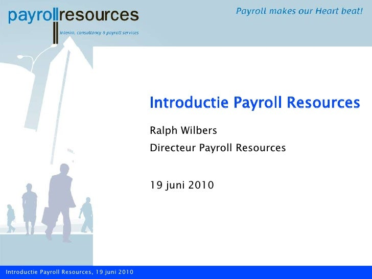 Introductie Payroll Resources<br />Ralph Wilbers<br />Directeur Payroll Resources<br />19 juni 2010<br />Introductie Payro...