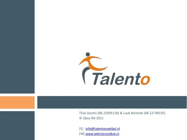 Thijs Geurts (06 22929118) & Luuk Berends (06 12746535)<br />© Qbus BV 2011<br />[E] info@talentovoetbal.nl<br />[W] www.t...