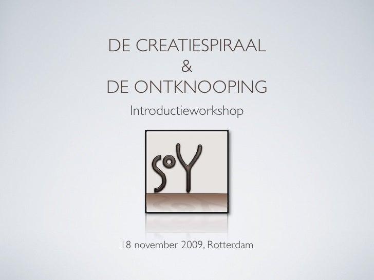 DE CREATIESPIRAAL        & DE ONTKNOOPING   Introductieworkshop      18 november 2009, Rotterdam