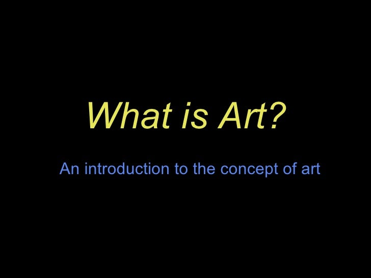 What is Art? An introduction to the concept of art