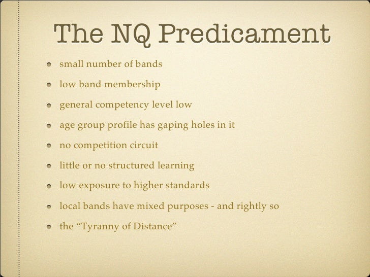 The NQ Predicament small number of bands  low band membership  general competency level low  age group profile has gaping ...