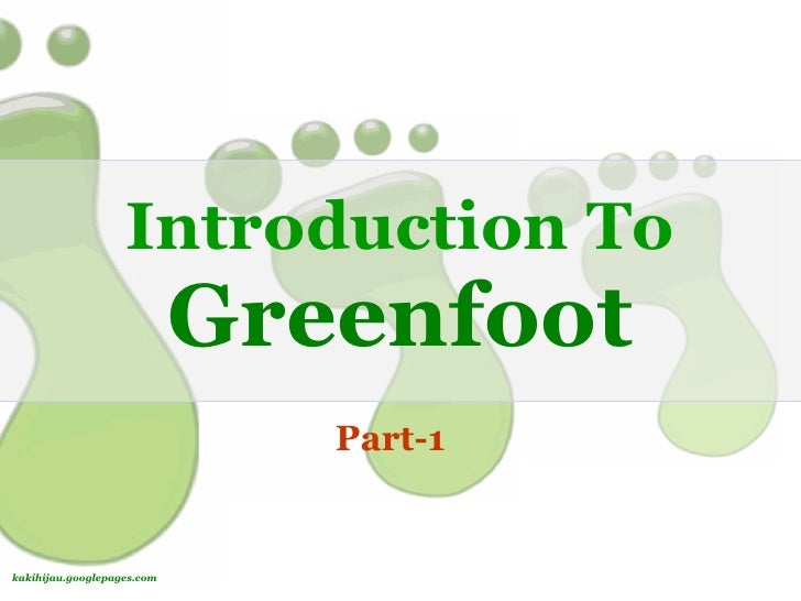 Introduction To                             Greenfoot                                Part-1   kakihijau.googlepages.com