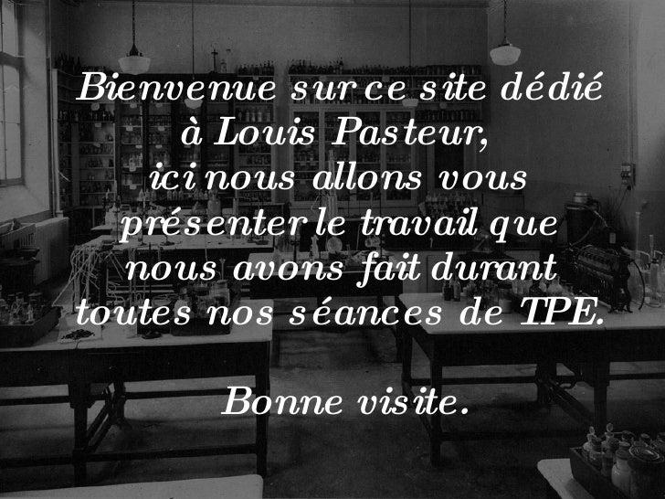 Bienvenue sur ce site dédié à Louis Pasteur,  ici nous allons vous présenter le travail que nous avons fait durant toutes ...