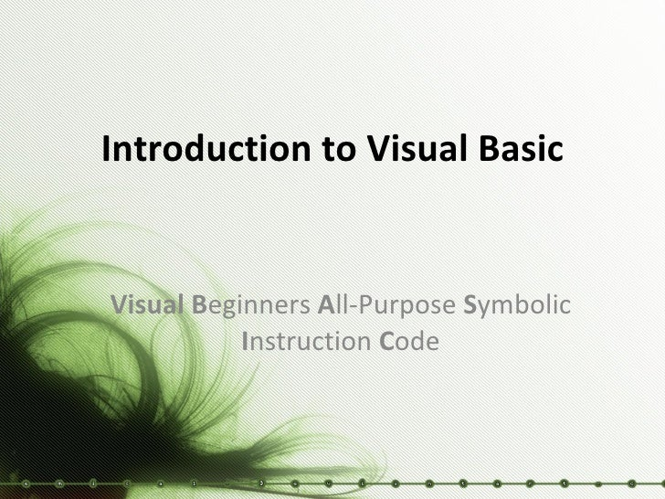 Introduction to Visual Basic Visual   B eginners  A ll-Purpose  S ymbolic  I nstruction  C ode