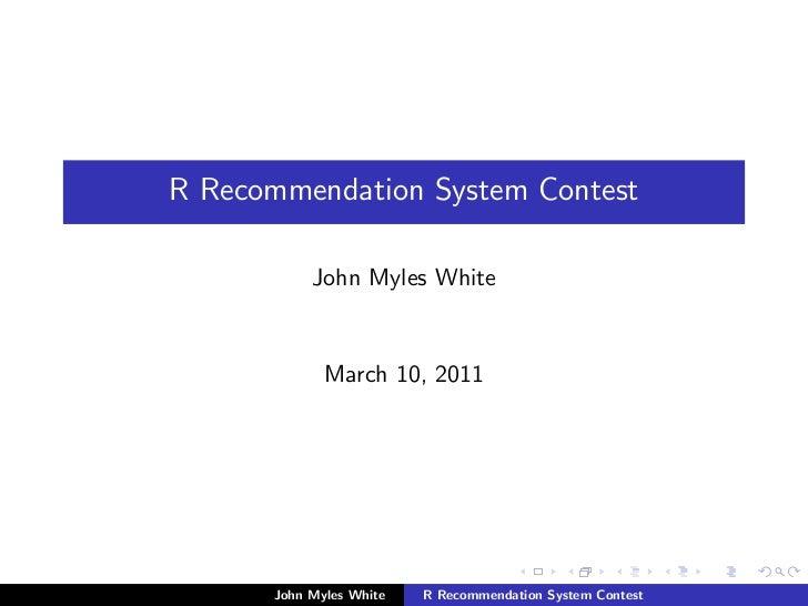 R Recommendation System Contest           John Myles White             March 10, 2011      John Myles White   R Recommenda...