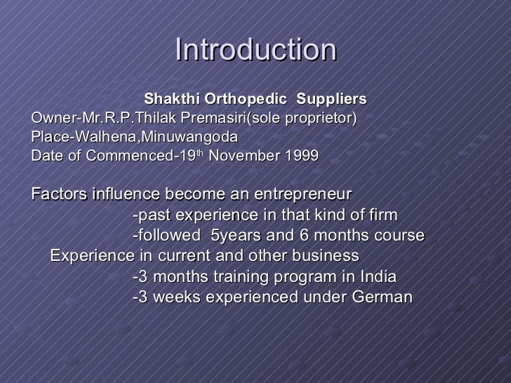 Introduction <ul><li>Shakthi Orthopedic  Suppliers </li></ul><ul><li>Owner-Mr.R.P.Thilak Premasiri(sole proprietor) </li><...