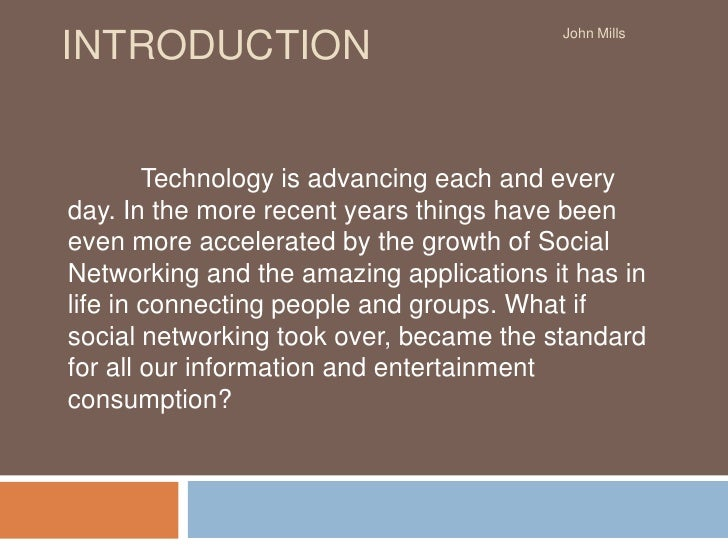 Introduction<br />Technology is advancing each and every day. In the more recent years things have been even more accelera...