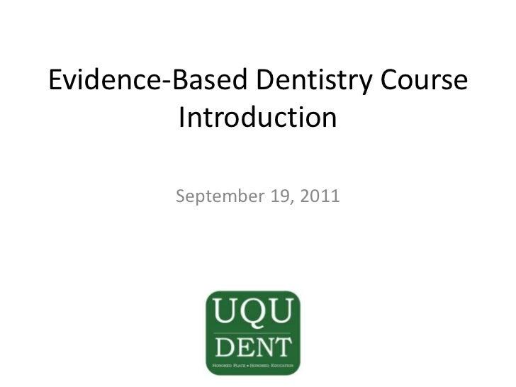 Evidence-Based Dentistry CourseIntroduction<br />Dr. SohailBajammal<br />September 19, 2011<br />